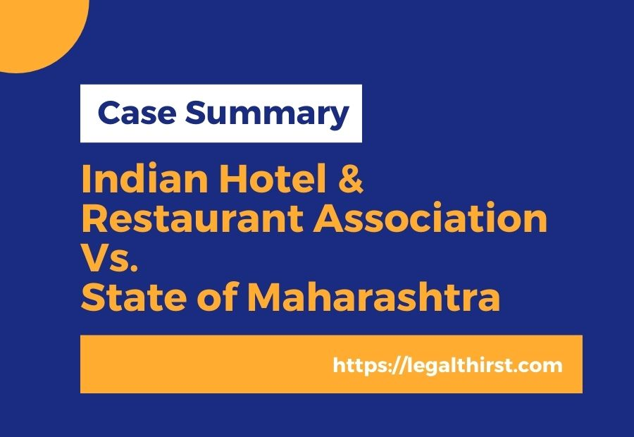 Case Law: Indian Hotel & Restaurant Association v. State of Maharashtra